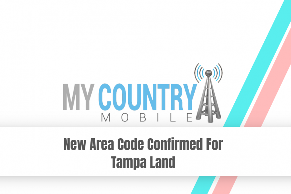 New Area Code Confirmed For Tampa Land - My Country Mobile