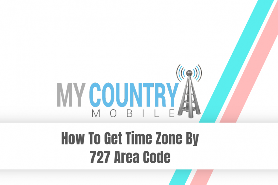 How To Get Time Zone By 727 Area Code - My Country Mobile