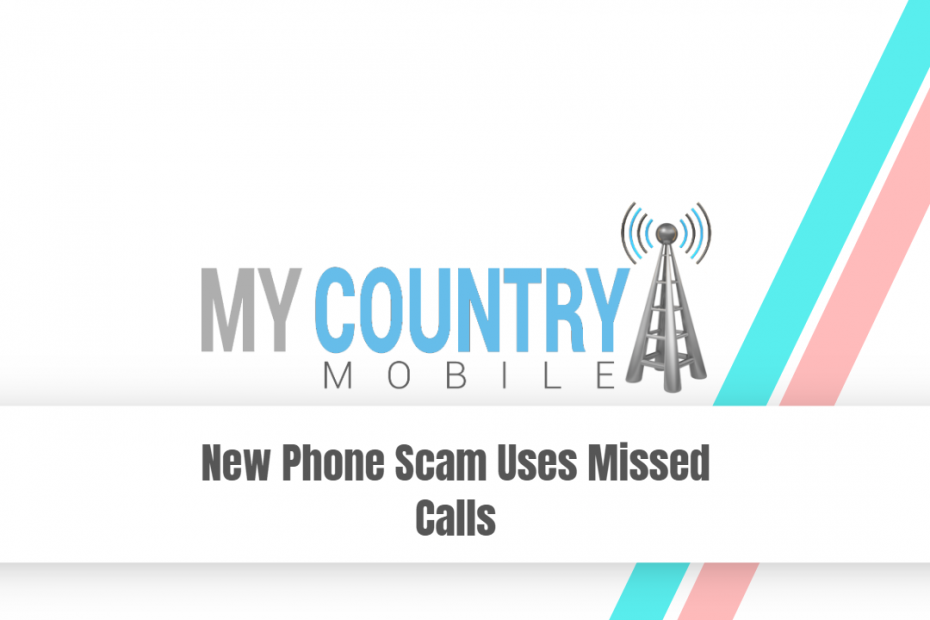 New Phone Scam Uses Missed Calls - My Country Mobile
