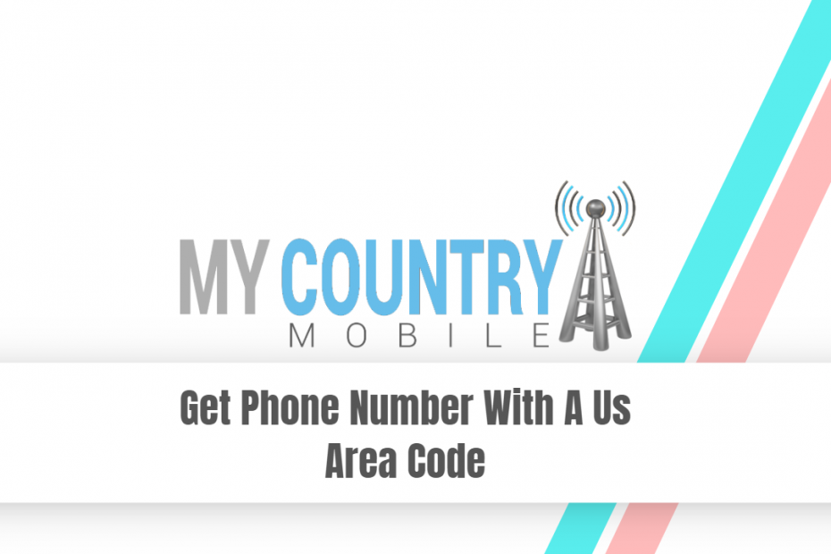 Get Phone Number With A Us Area Code - My Country Mobile